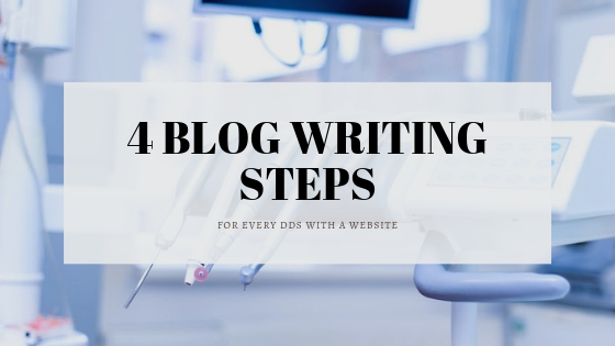4 Blog Writing Steps for Dentists