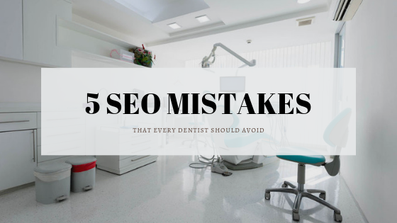 5 SEO Mistakes That Every Dentist Should Avoid